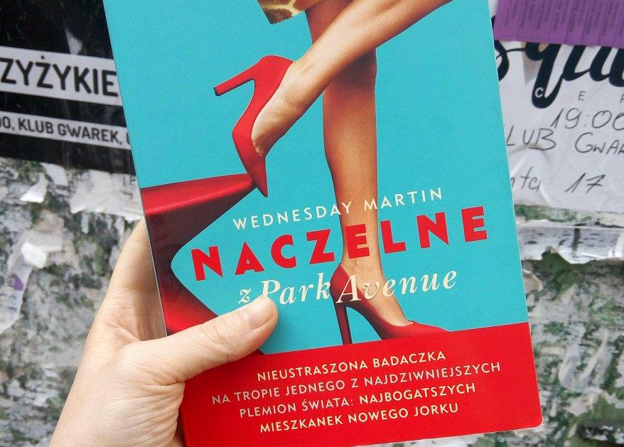 """Bogate biedactwa. """"Naczelne z Park Avenue"""" Wednesday Martin"""