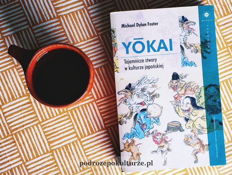 Książki o Japonii: Yokai. Tajemnicze stwory w kulturze japońskiej Michaela Dylana Fostera