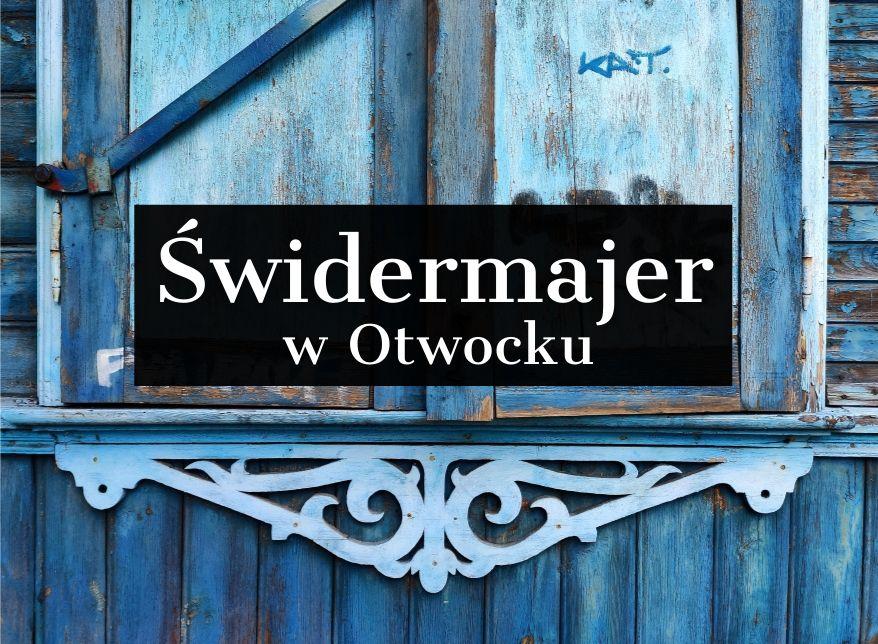 My name is Majer, Świdermajer. Znalazłam drewniane perełki Otwocka
