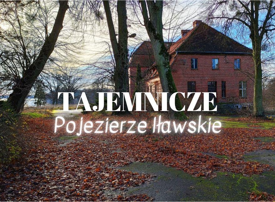 Tajemnicze Pojezierze Iławskie: zapomniane miejsca w okolicy Iławy