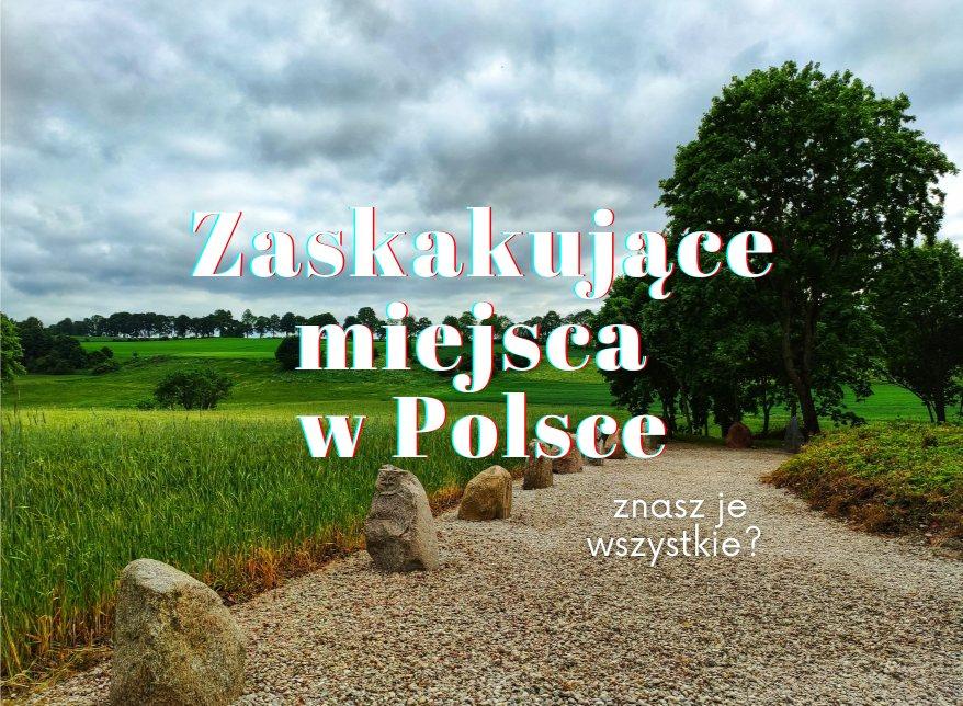 17 zaskakujących i nieznanych miejsc w Polsce. Znasz je wszystkie?