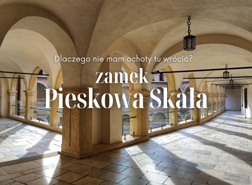 Zamek Pieskowa Skała – dlaczego nie mam ochoty tu wrócić